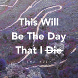 The Holy - This Will Be The Day That I Die