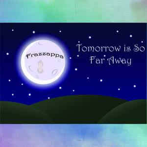 Frazzappa - Tomorrow Is So Far Away