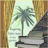 hooyoosay - Palm tree in my garden