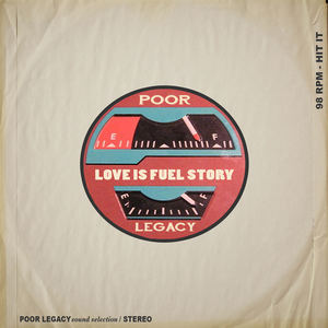 Poor Legacy - Love Is Fuel Story