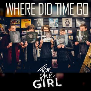 For The Girl - Where Did Time Go?