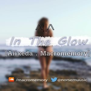 Aiixeda - Aiixeda X Macromemory - In The Glow