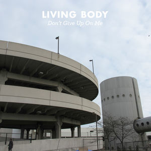 Living Body - Don't Give Up On Me