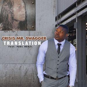 Crisis Mr. Swagger - Translation Featuring Paul Ngozi