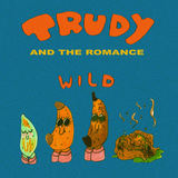 Trudy and the Romance - Wild
