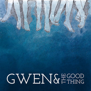 Gwen and the Good Thing - See My Girl