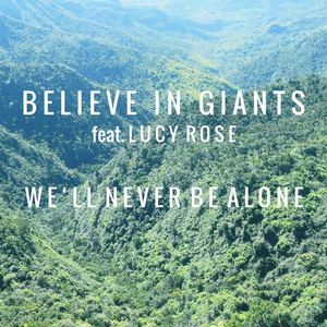 Believe In Giants - We'll Never Be Alone (feat. Lucy Rose)