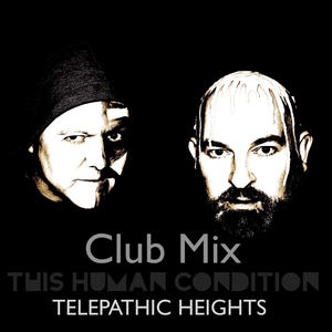 This Human Condition - Telepathic Heights (Club Mix)
