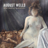 August Wells - She Was A Question