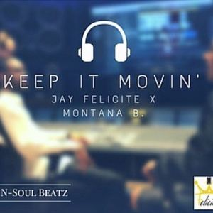 Montana B  - Jay Felicite - Keep It Movin ft. Montana B (Radio Edit)