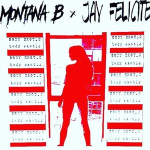Montana B  - Montana B - Body Exotic ft. Jay Felicite