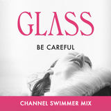 Channel Swimmer - GLASS - Be Careful (Channel Swimmer Remix)
