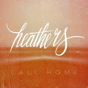 Heathers - Call Home