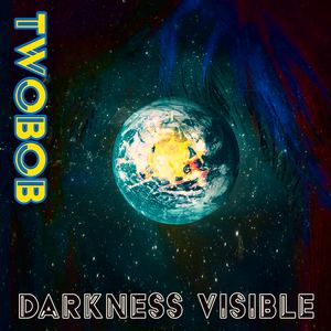 Twobob - Darkness Visible