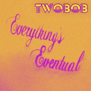Twobob - Everything's Eventual - Original Mix