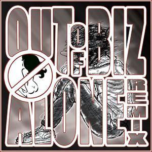 out of biz - alone (remix)