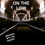 Montana B  - Montana B - On The Low ft. Jay Felicite