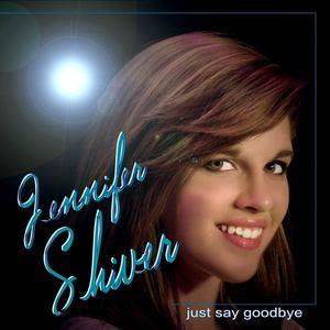 Jennifer Shiver - Just Say Goodbye