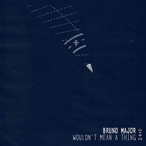 Bruno Major - Wouldn't Mean A Thing