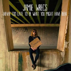 Jamie Wrecs - Never Too Late To Be What You Might Have Been