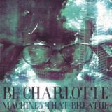Be Charlotte - Machines That Breathe