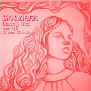Cherry Hex and The Dream Church - Goddess