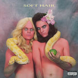 Soft Hair - Lying Has To Stop