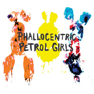 Petrol Girls - Phallocentric