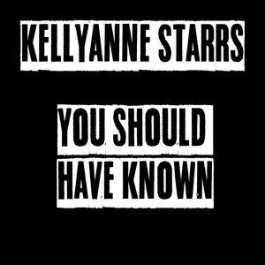 KellyAnne Starrs - You Should Have Known
