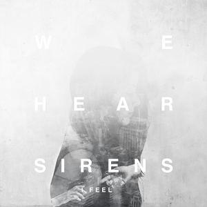 We Hear Sirens - I Feel