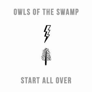 Owls of the Swamp - Start All Over