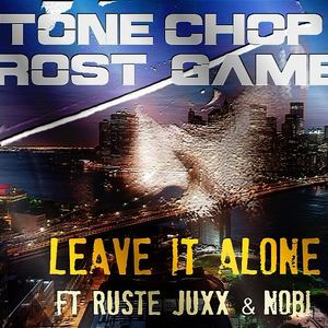 Tone Chop & Frost Gamble - Leave It Alone ft Ruste Juxx & Nobi (radio edit)