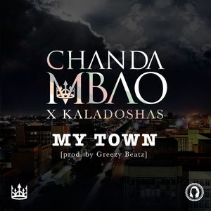 Chanda Mbao - My Town (ft. Kaladoshas)