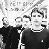 La Bête Blooms - Breaking In