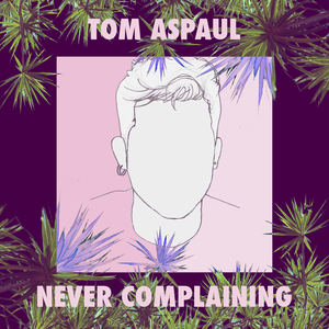 Tom Aspaul - Never Complaining