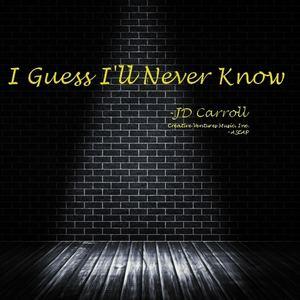 JD Carroll - I Guess I'll Never Know