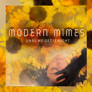 Modern Mimes - Until We Get It Right