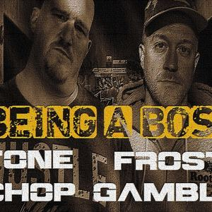 Tone Chop & Frost Gamble - Being A Boss