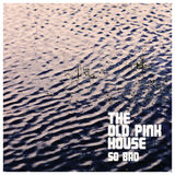 The Old Pink House - So Bad