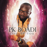 PK Boadi - Give Me You