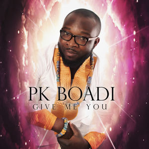 PK Boadi - Give Me You