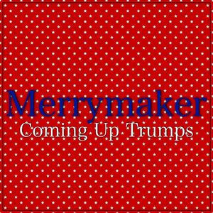 Merrymaker - Coming Up Trumps