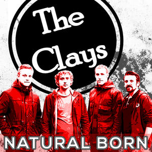 The Clays - Natural Born