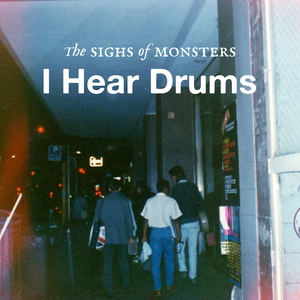 The Sighs of Monsters - I Hear Drums