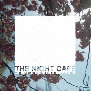 The Night Café - You Change With The Seasons