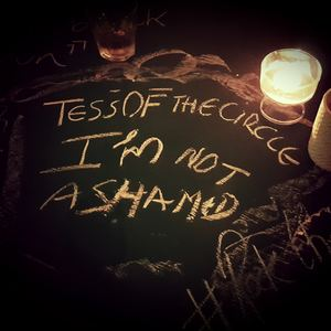 TESS OF THE CIRCLE - I'm Not Ashamed