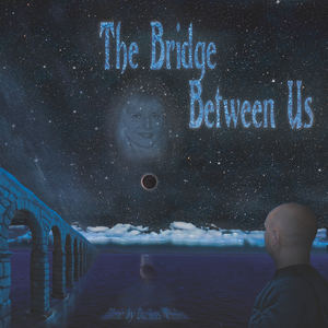 Darikus Whalen - The Bridge Between Us