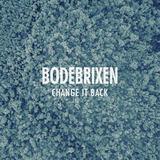 Bodebrixen - Change It Back
