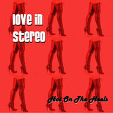 Love In Stereo - Hot On The Heels