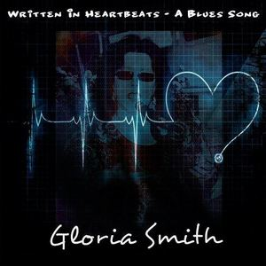 Gloria Glo Smith  - WRITTEN IN HEARTBEATS